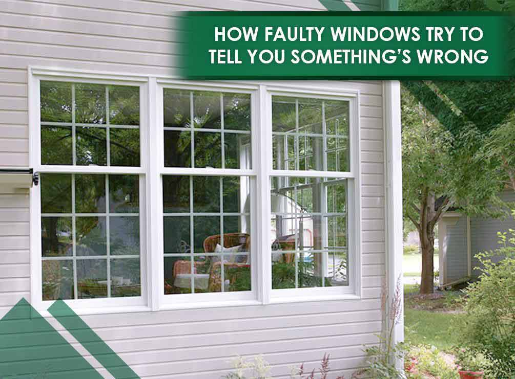 How Faulty Windows Try to Tell You Something's Wrong
